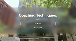 "Coaching Techniques: ""More teacher than coach"""